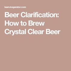 Beer Clarification: How to Brew Crystal Clear Beer