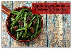 This Garlic Green Beans & Andouille Sausage Recipe is really easy to make yet 'fancy' enough to serve at a holiday dinner. Of course it's delicious, too!