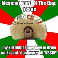 mexican word of the day meme Mexican Word Of Day, Mexican Words, Word Of The Day, Golf Quotes, Funny Quotes, Funny Memes, Hilarious, Jokes, Funny Shit