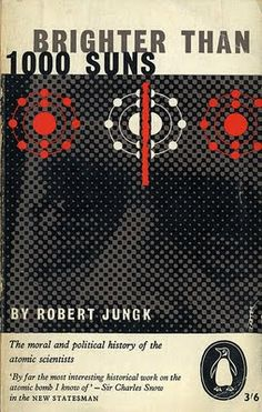 Robert Junck | Brighter Than 1000 Suns: The Moral and Political History of Atomic Scientists