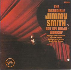 Jimmy Smith – Got My Mojo Workin' (1966) – The incredible Jimmy Smith was a jazz musician whose improvisational brilliance on the Hammond B3 electric organ popularized it as a jazz and blues instrument. He also brought his improvisational style on the organ and his unique, grunt and moan, vocals to both 1960s soul and jazz. He is one of my all-time favorite jazz performers. I bought this album on vinyl while I was in HS and still enjoy it. I listened to it on CD again today, 4/11/2014.