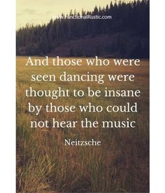 And those who were seen dancing were thought to be insane... www.FunctionalRustic.com #functionalrustic #quote #quoteoftheday #motivation #inspiration #quotes #diy #homestead #rustic #pallet #pallets #rustic #handmade #craft #affirmation #michigan #puremichigan #repurpose #recycle #crafts #country #sobriety #strongwoman #inspirational #quotations #success #goals #inspirationalquotes #quotations #strongwomenquotes #recovery #sober #sobriety