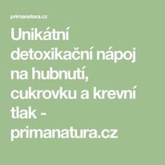 Unikátní detoxikační nápoj na hubnutí, cukrovku a krevní tlak - primanatura.cz Diabetes, Fitness, Life Is Good, Math Equations, Health, Style, Gymnastics, Salud, Life Is Beautiful