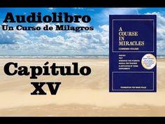 UN CURSO DE MILAGROS Audiolibro Libro de Texto- Capitulo 15 - YouTube