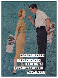 Behind every crazy woman is a man who made her that way, or his family, lol Retro Humor, Vintage Humor, Retro Funny, Vintage Quotes, Funny Vintage, Fun Funny, Vintage Ads, Funny Shit, Funny Stuff