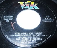 1956 Doo Wop 45 Rpm The Three Chuckles WE'RE GONNA ROCK TONIGHT / WON'T YOU GIVE ME A CHANCE On Vik 0244.. The Three Chuckles sounds like an improbable name for a rock & roll act, and to hear their sound and see them in action in one of the handful of movies in which they appeared (e.g., Rock, Rock, Rock, which was shot in the Bronx, NY), they seem an equally unlikely group to be designated a rock & roll act at all.