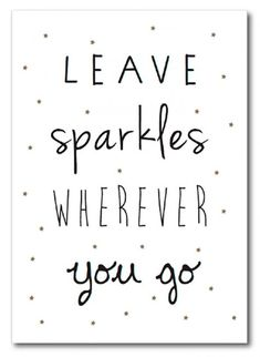 Leave sparkles wherever you go. #wisdom #affirmations - Picmia