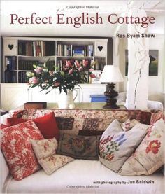 Perfect English Cottage: Ros Byam Shaw, Jan Baldwin: 9781845979041: Amazon.com: Books