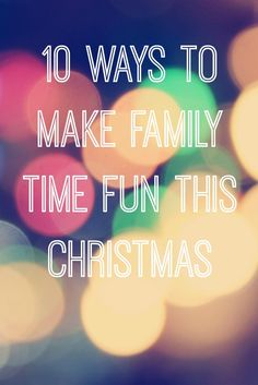 10 Ways to Make Family Time Fun This Christmas - Crafts on Sea