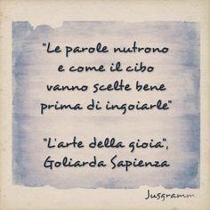 """""""Le parole nutrono e come il cibo vanno scelte bene prima di ingoiarle"""". """"L'arte della gioia"""", Goliarda Sapienza"""