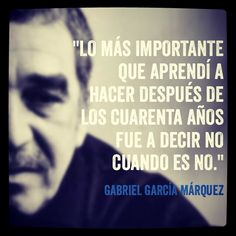 The most important thing I learned after forty years was saying no when it is no. Spanish Phrases, Spanish Quotes, Words Of Hope, True Words, Lion Quotes, Me Quotes, Gabriel Garcia Marquez Quotes, Literature Quotes, Quotes En Espanol