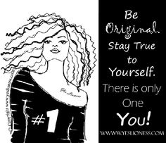 Stay True to YOU!  ~Yes Lioness! WWW.YESLIONESS.COM
