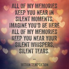 Memories...within temptation. This song makes me cry and think about what could have gone right...