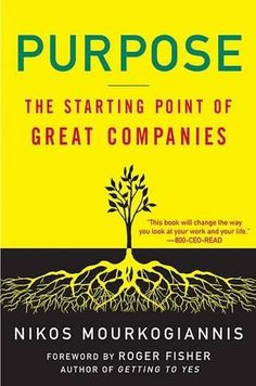 Purpose: The Starting Point of Great Companies by Nikos Mourkogiannis #mourkogiannis #Purpose