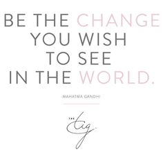 Be The Change You Wish To See #TIGThought #OneYoungWorld http://thetig.com/be-the-change