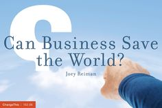 """Can Business Save The World? by Joey Reiman  """"Business people are the new superheroes. And they are here to save the world. Their super power is purpose. And with it they intend to improve and save billions of lives while putting millions more dollars back into the economy."""""""