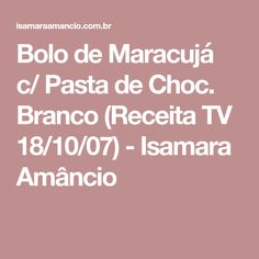Bolo de Maracujá c/ Pasta de Choc. Branco (Receita TV 18/10/07) - Isamara Amâncio