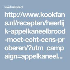 http://www.kookfans.nl/recepten/heerlijk-appelkaneelbrood-moet-echt-eens-proberen/?utm_campaign=appelkaneelbrood