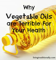 Why Vegetable Oils are Terrible For Your Health - Living Traditionally
