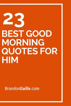 23 Best Good Morning Quotes For Him
