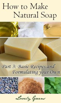 Natural Cold Process Soapmaking for Beginners - Basic Cold Process Soap Recipes and Information on Learning to Formulate Your Own