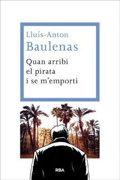 """""""Quan arribi el pirata i se m'emporti"""" de Lluís-Anton Baulenas"""