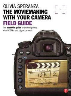 Moviemaking with your Camera Field Guide: The essential guide to shooting video with HDSLRs and digital cameras by Olivia Speranza. Save 25 Off!. $11.96. Publisher: Focal Press; 1 edition (November 12, 2012). Publication: November 12, 2012. Edition - 1. Author: Olivia Speranza