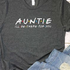 Auntie Ill be there for you is funny gift idea for your Aunt, especially if she's a fan of the Tv Show Friends. It is perfect as a birthday gift or as a funny sister pregnancy announcement for new Aunts. Check out my etsy store for more information. Aunt Shirts, Sister Shirts, Presents For Aunts, Diy Presents, Friends Tv Show Shirt, Friends Tv Show Gifts, New Aunt, Aunt To Be, Shirts