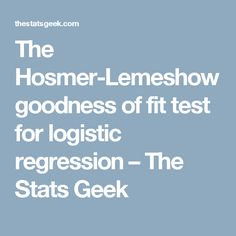 The Hosmer-Lemeshow goodness of fit test for logistic regression – The Stats Geek Logistic Regression, Regression Analysis, Drawing Conclusions, Data Science, Statistics, Geek Stuff, Good Things, Teaching, School