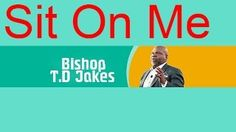 Td Jakes Sermons 2016 On The Potters House With Td Jakes 2016, Sit On Me