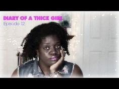 Diary of a Thick Girl-Episode 12 - YouTube