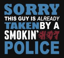 Sorry This Guy is Already Taken By a Smokin Hot Police - Tshirts & Accesoories by johndavid2015