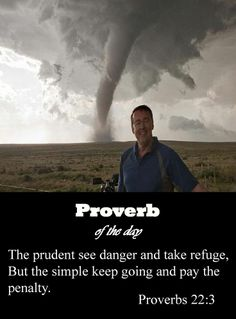 A sensible person sees danger and takes cover, but the inexperienced keep going and are punished.  Proverbs 22:3