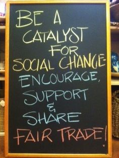 Be a catalyst for Social Change! Encourage, Support & Share #FairTrade