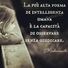 The highest form Of human intelligence is the ability to observe without judgment Blabla, Words Quotes, Sayings, Einstein, Italian Quotes, True Words, Cool Words, Sentences, Life Lessons