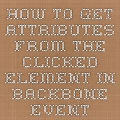 How to get attributes from the clicked element in backbone event?