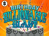 "Birthday Billionaire Blast ""Scratch"" to match 3 symbols to win either 1,000,000,000 Sweet Birthday Wishes, Happy Birthday Thoughts or Bright Birthday Wishes"