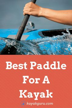 Best Paddles For A Kayak - How to choose a paddle, types of kayak paddles, shafts, blades and materials....all discussed in this full guide!