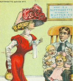 """""""What is a Suffragette without a suffering household"""" - United States Anti-Suffrage Poster"""