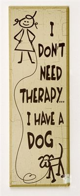 I don't need therapy I have a dog!