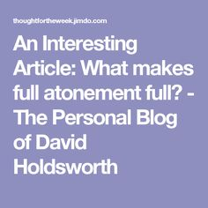 An Interesting Article: What makes full atonement full? - The Personal Blog of David Holdsworth