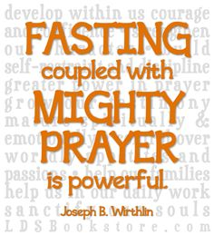 """Fasting, coupled with mighty prayer, is powerful. It can fill our minds with the revelations of the Spirit. It can strengthen us against times of temptation."