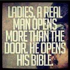 A real man opens more than the door. He opens his bible.