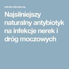 Najsilniejszy naturalny antybiotyk na infekcje nerek i dróg moczowych Health And Beauty, Remedies, Homemade, Healthy, Beautiful, Women, Home Made, Home Remedies, Health