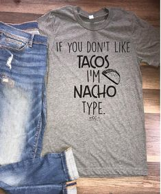 Nacho type tee Inspirational T Shirts Ideas of Inspirational T Shirts - Cool Shirts - Ideas of Cool Shirts - Nacho type tee Inspirational T Shirts Ideas of Inspirational T Shirts unisex sizing Graphic Tee Outfits, Graphic Tees, Vinyl Shirts, Tee Shirts, Cute T Shirts, Looks Style, Style Me, T Shirts With Sayings, Funny Shirt Sayings