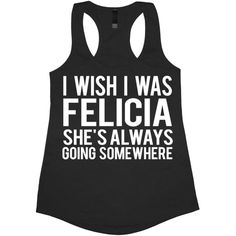 I Wish I Was Felicia She's Always Going Somewhere Tank Top T-Shirt Tee... ($14) ❤ liked on Polyvore featuring tops, black, tanks, women's clothing, neon tops, neon pink top, print top, pattern tops and racerback tops