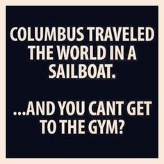 Columbus traveled the world in a sailboat quotes quote gym fitness workout motivation exercise motivate fitness quote fitness quotes workout quote workout quotes exercise quotes