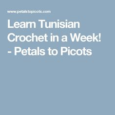 Learn Tunisian Crochet in a Week! - Petals to Picots
