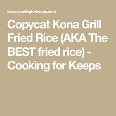 Copycat Kona Grill Fried Rice (AKA The BEST fried rice) - Cooking for Keeps