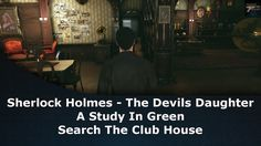 Sherlock Holmes The Devils Daughter A Study In Green Search The Club House